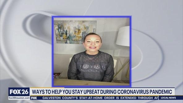 Ways to help you stay upbeat during coronavirus pandemic