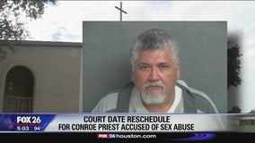 Court date rescheduled for Conroe priest accused of sex abuse