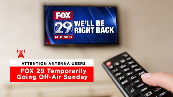 Attention Antenna Users: FOX 29 temporarily going off-air Sunday
