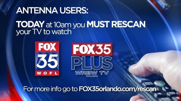Rescan your TV immediately to keep watching FOX 35 and FOX35Plus